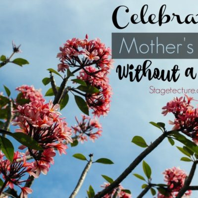 Mothers Day Ideas to Celebrate Without a Mom