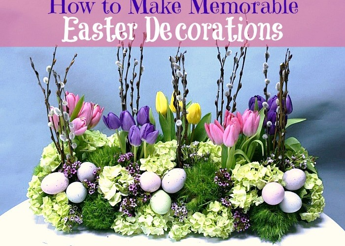 How to Make Memorable Easter Decorations