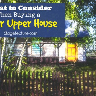 Choosing a Fixer Upper Home? Essential Tips to Consider