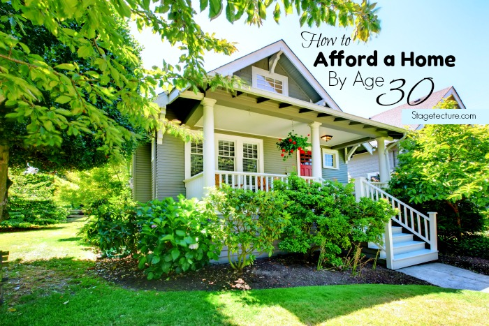 How to Afford to Own a Home By Age 30